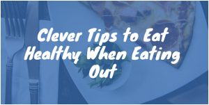 Clever Tips to Eat Healthy When Eating Out
