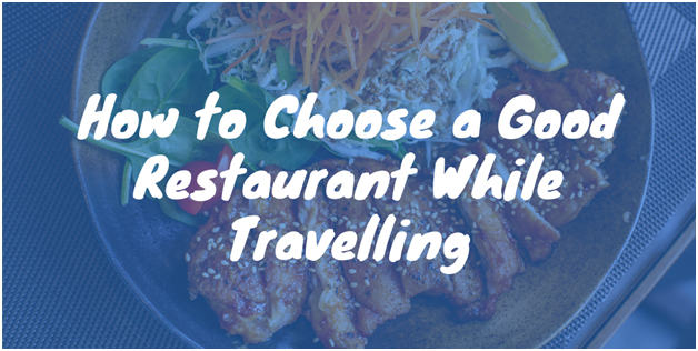 How to Choose a Good Restaurant While Travelling