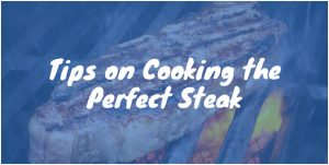 Tips on Cooking the Perfect Steak