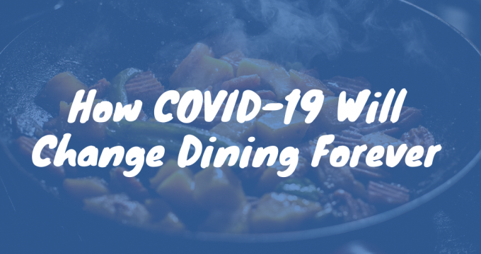 How COVID-19 Will Change Dining Forever