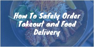 How To Safely Order Takeout and Food Delivery