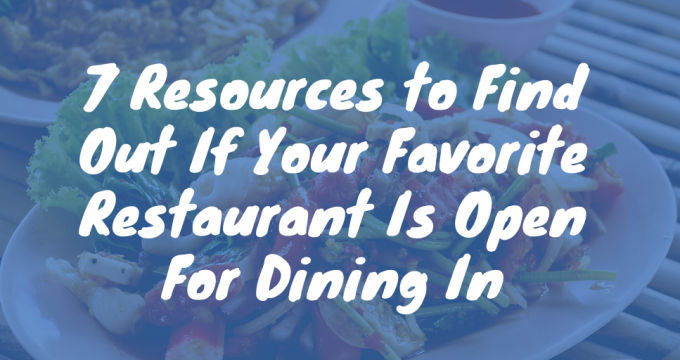Resources to Find Out If Your Favorite Restaurant Is Open For Dining In