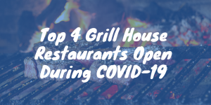 Top 4 Grill House Restaurants Open During COVID-19