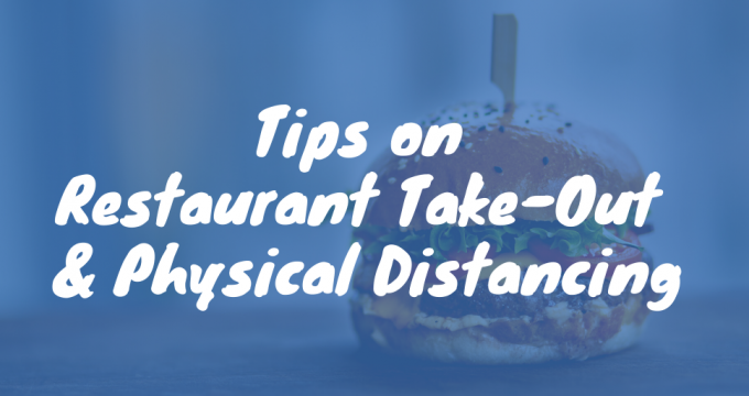 Tips on Restaurant Take-Out & Physical Distancing