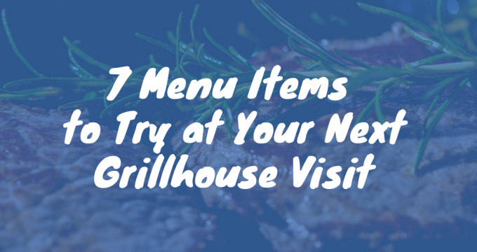 8 Menu Items to Try at Your Next Grill House Visit