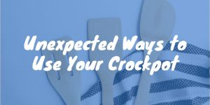 Unexpected Ways to Use Your Crockpot